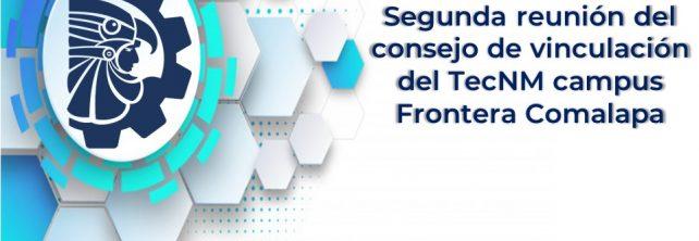 SEGUNDA REUNIÓN DEL CONSEJO DE VINCULACIÓN DEL TECNM CAMPUS FRONTERA COMALAPA